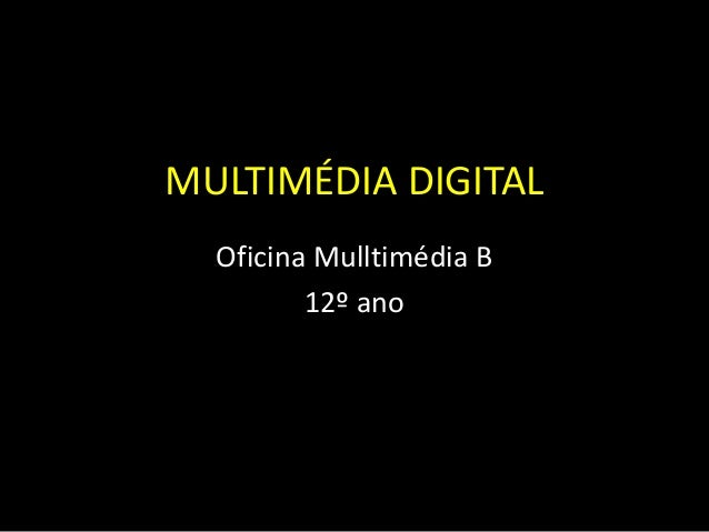 MULTIMÉDIA DIGITAL Oficina Mulltimédia B 12º ano