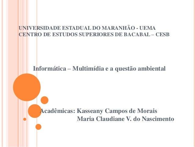 UNIVERSIDADE ESTADUAL DO MARANHÃO - UEMACENTRO DE ESTUDOS SUPERIORES DE BACABAL – CESB    Informática – Multimídia e a que...