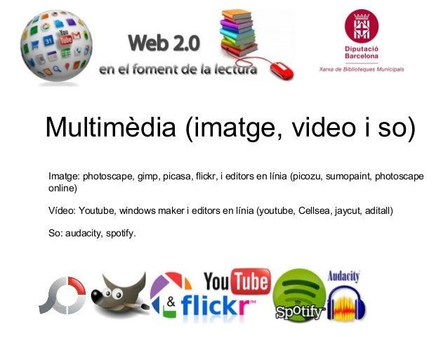 Multimèdia (imatge, video i so) Imatge: photoscape, gimp, picasa, flickr, i editors en línia (picozu, sumopaint, photoscap...