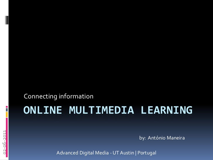 ONLINE multimEdia LEARNING<br />Connecting information<br />02-06-2011<br />by:  António Maneira<br />Advanced Digital Med...