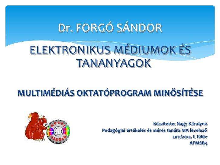 Dr. FORGÓ SÁNDOR  ELEKTRONIKUS MÉDIUMOK ÉS         TANANYAGOKMULTIMÉDIÁS OKTATÓPROGRAM MINŐSÍTÉSE                         ...