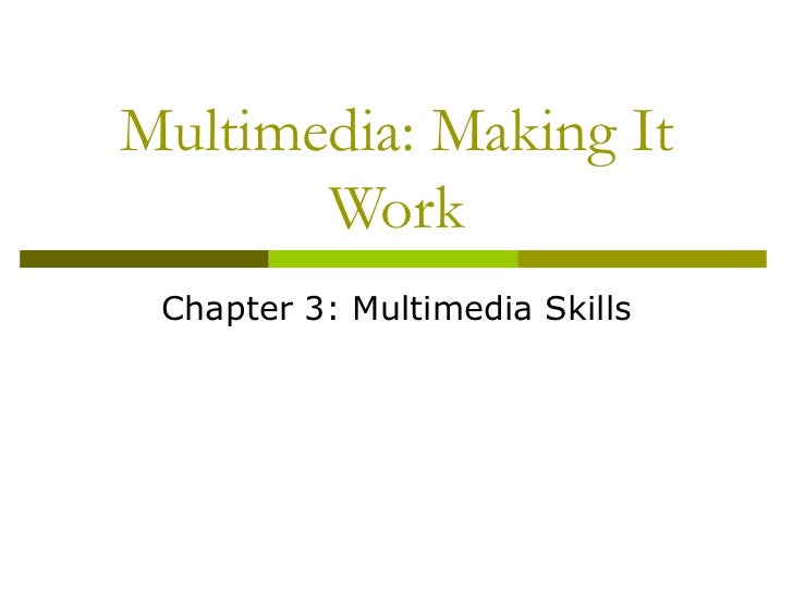 Multimedia: Making It Work Chapter 3: Multimedia Skills