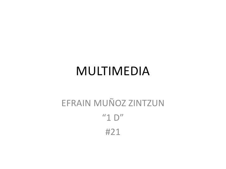 """MULTIMEDIA<br />EFRAIN MUÑOZ ZINTZUN <br />""""1 D""""<br />#21<br />"""