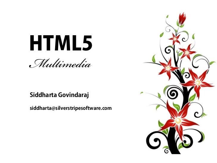 HTML5MultimediaSiddharta Govindarajsiddharta@silverstripesoftware.com