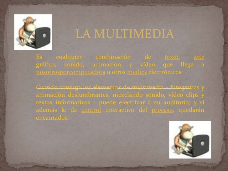 LA MULTIMEDIA<br />Es cualquier combinación de texto, arte gráfico, sonido, animación y vídeo que llega a nosotrosporcompu...