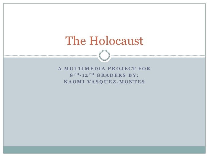 A multimedia project for <br />8th-12th graders by:<br />Naomi Vasquez-Montes<br />The Holocaust<br />