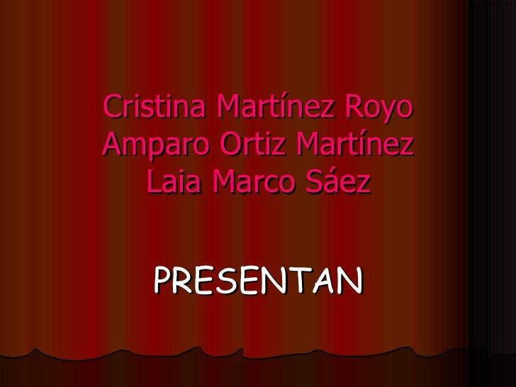 Cristina Martínez Royo Amparo Ortiz Martínez Laia Marco Sáez PRESENTAN