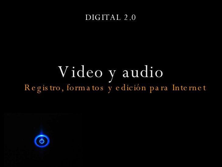 DIGITAL 2.0 <ul><li>Video y audio Registro, formatos y edición para Internet </li></ul>