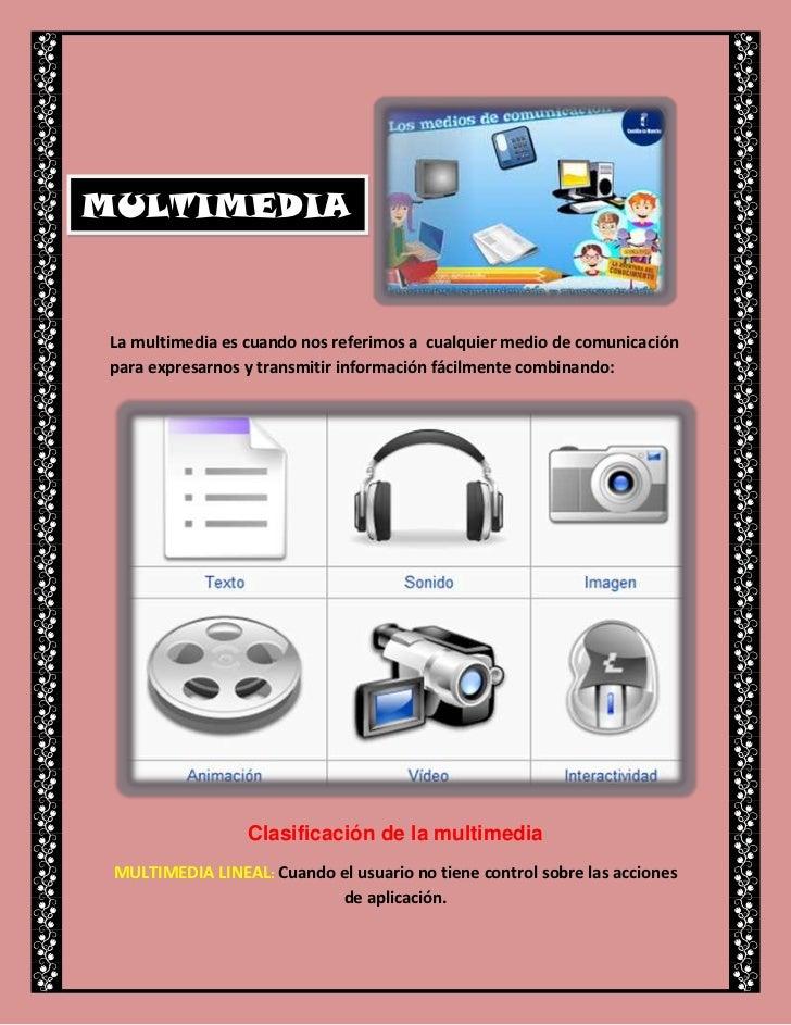 MULTIMEDIA La multimedia es cuando nos referimos a cualquier medio de comunicación para expresarnos y transmitir informaci...