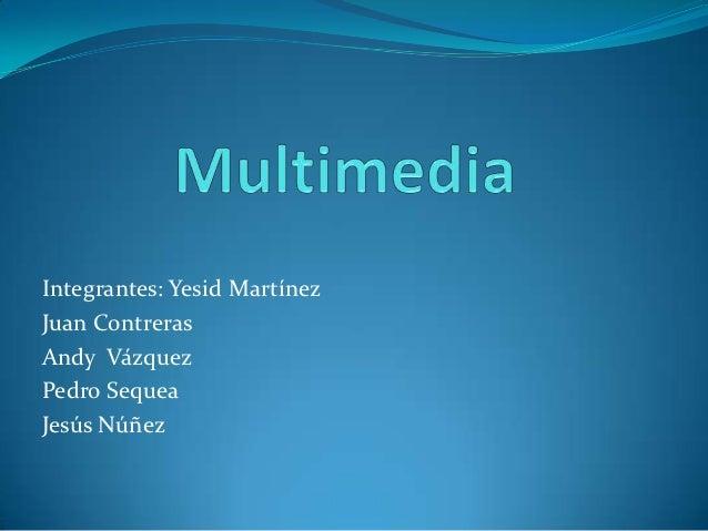 Integrantes: Yesid MartínezJuan ContrerasAndy VázquezPedro SequeaJesús Núñez