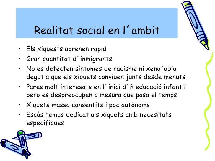 Realitat social en l´ambit <ul><li>Els xiquests aprenen rapid </li></ul><ul><li>Gran quantitat d´inmigrants </li></ul><ul>...