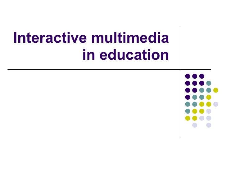 Interactive   multimedia   in   education