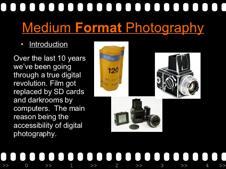 Medium  Format  Photography <ul><li>Introduction </li></ul>Over the last 10 years we've been going through a true digital ...