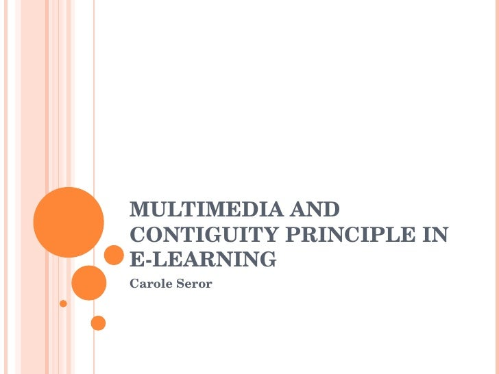 MULTIMEDIA AND CONTIGUITY PRINCIPLE IN E-LEARNING Carole Seror