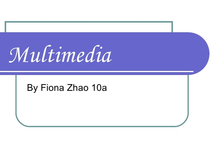 Multimedia By Fiona Zhao 10a