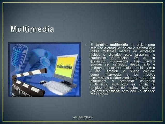 • El término multimedia se utiliza parareferirse a cualquier objeto o sistema queutiliza múltiples medios de expresiónfísi...