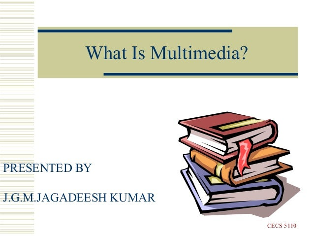 What Is Multimedia?CECS 5110PRESENTED BYJ.G.M.JAGADEESH KUMAR