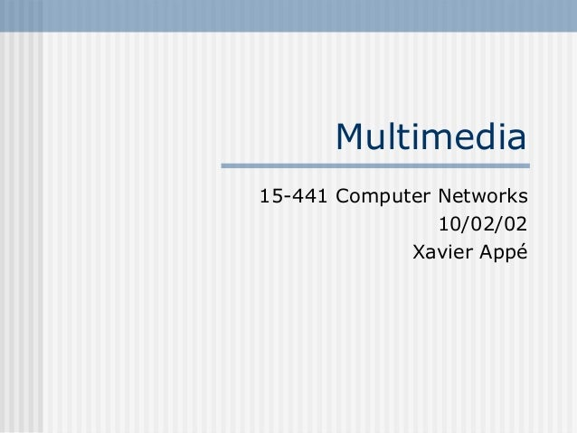 Multimedia 15-441 Computer Networks 10/02/02 Xavier Appé