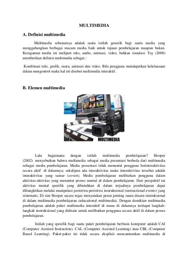 MULTIMEDIA A. Definisi multimedia Multimedia sebenarnya adalah suatu istilah generik bagi suatu media yang menggabungkan b...