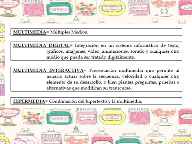  Tipos de información multimedia:  Texto: sin formatear, formateado, lineal e hipertexto.  Gráficos: utilizados para re...