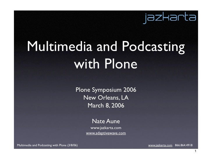 Multimedia and Podcasting               with Plone                                            Plone Symposium 2006        ...
