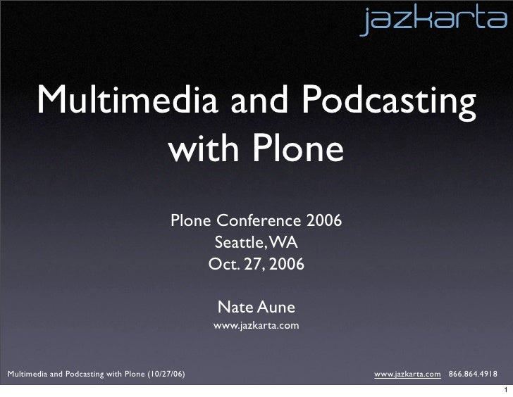 Multimedia and Podcasting               with Plone                                            Plone Conference 2006       ...