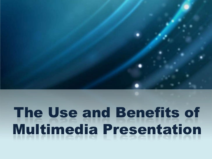 The Use and Benefits of Multimedia Presentation<br />