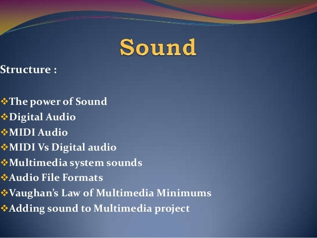 Structure : The power of Sound Digital Audio MIDI Audio MIDI Vs Digital audio Multimedia system sounds Audio File Fo...