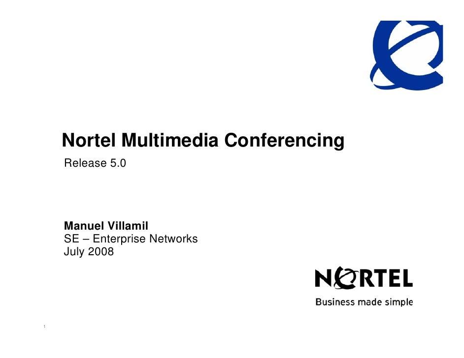 Nortel Multimedia Conferencing     Release 5.0         Manuel Villamil     SE – Enterprise Networks     July 2008     1