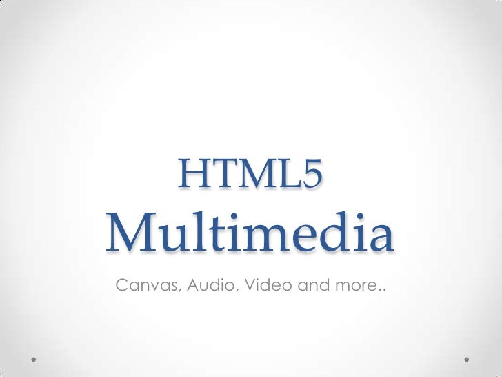 HTML5 Multimedia<br />Canvas, Audio, Video and more..<br />