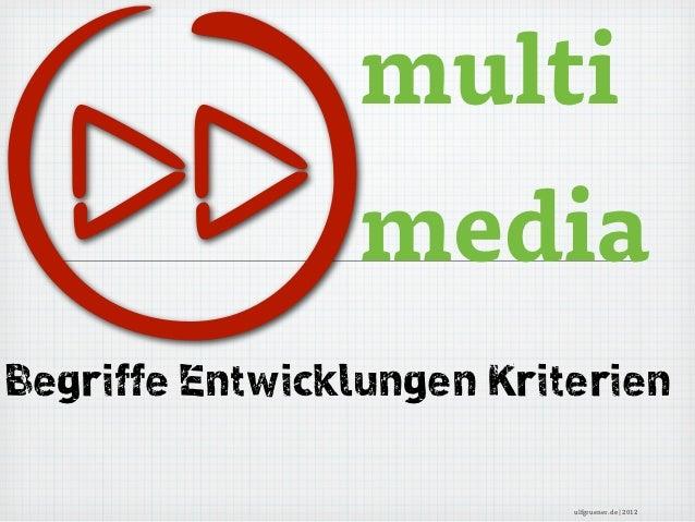                 multi                 mediaBegriffe Entwicklungen Kriterien                           ulfgruener.de | 2012