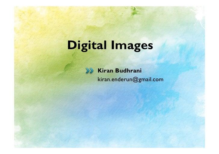Digital Images     Kiran Budhrani     kiran.enderun@gmail.com