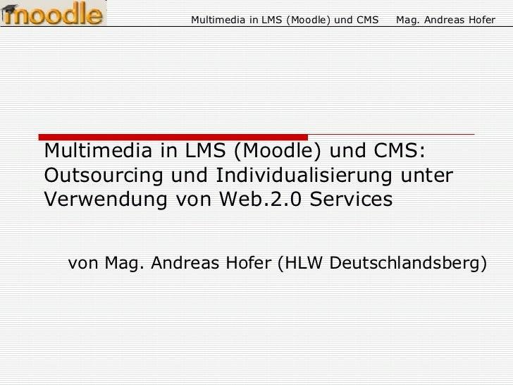 Multimedia in LMS (Moodle) und CMS:  Outsourcing und Individualisierung unter Verwendung von Web.2.0 Services von Mag. And...