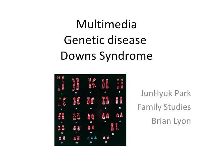 Multimedia Genetic disease  Downs Syndrome JunHyuk Park Family Studies Brian Lyon