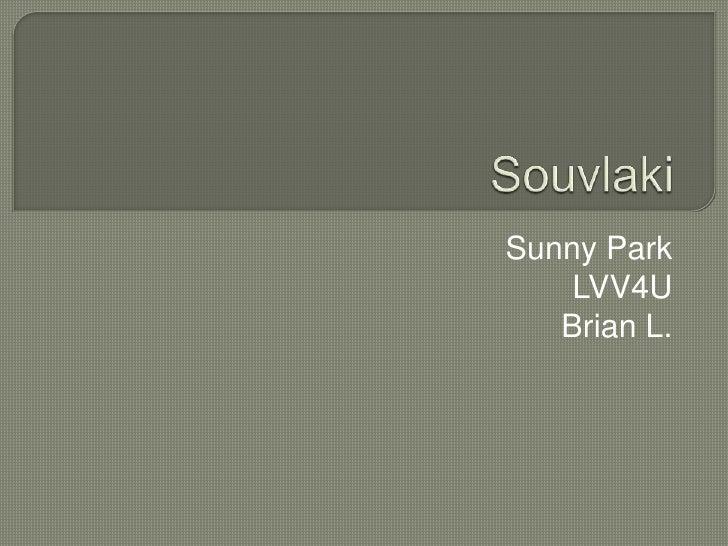 Souvlaki<br />Sunny Park<br />LVV4U<br />Brian L.<br />