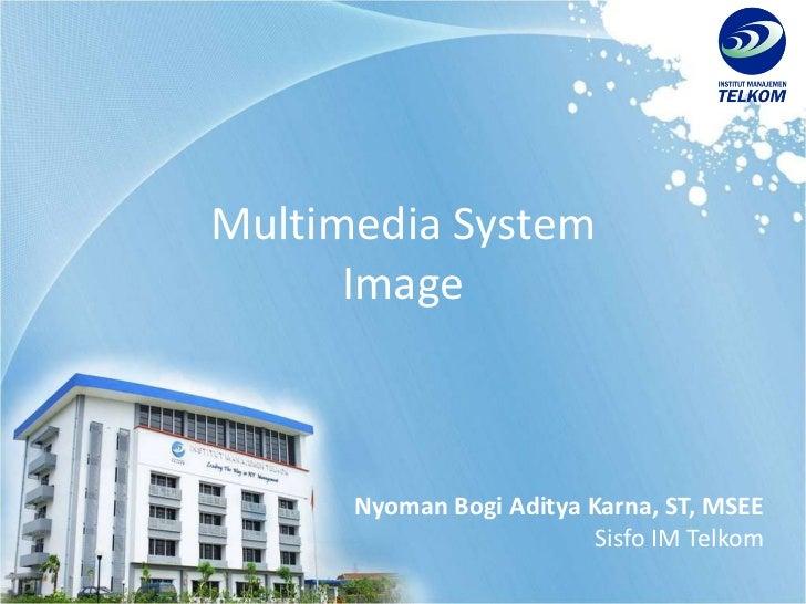 Multimedia System Image Nyoman Bogi Aditya Karna, ST, MSEE Sisfo IM Telkom