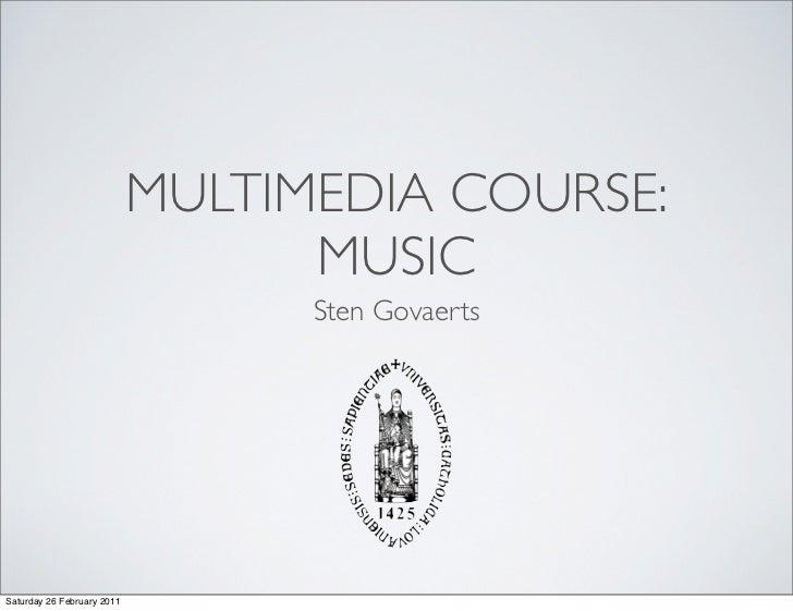 MULTIMEDIA COURSE:                                  MUSIC                                  Sten GovaertsSaturday 26 Februa...
