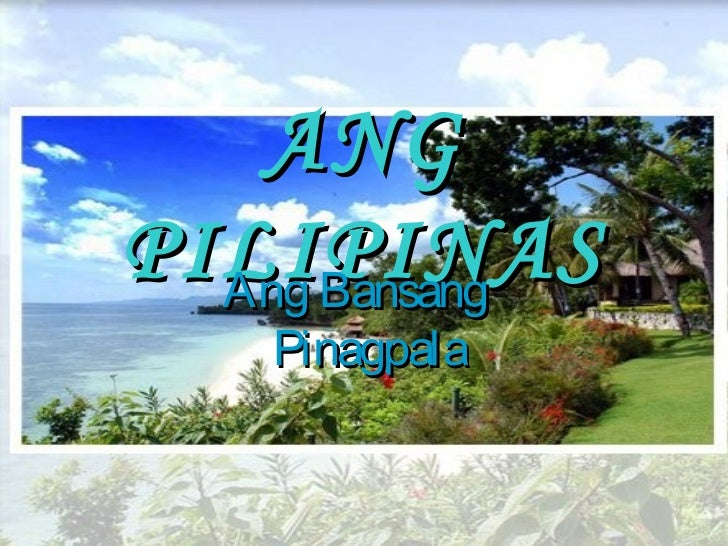 ANGPILIPINAS  Ang Bansang    Pinagpala