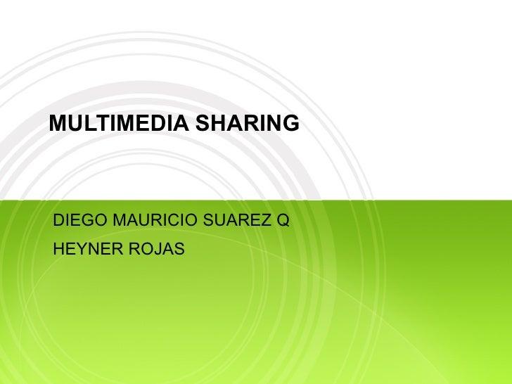 MULTIMEDIA SHARING DIEGO MAURICIO SUAREZ Q HEYNER ROJAS