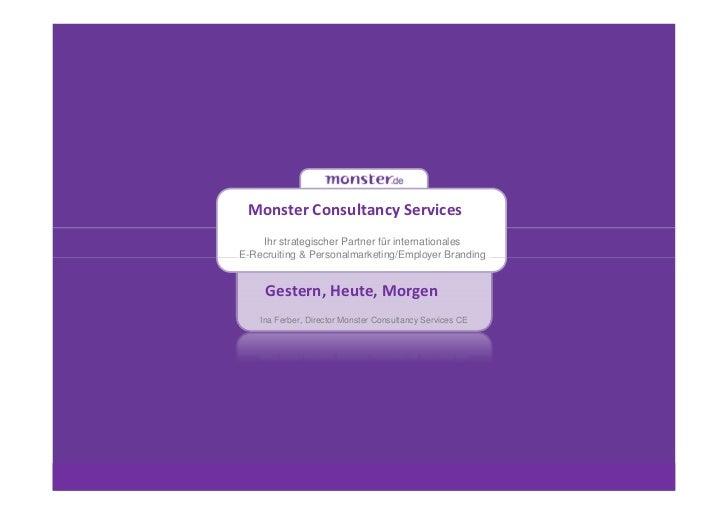 Monster Consultancy Services    Ihr strategischer Partner für internationalesE-Recruiting & Personalmarketing/Employer Bra...
