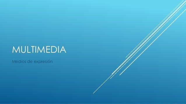 MULTIMEDIA Medios de expresión