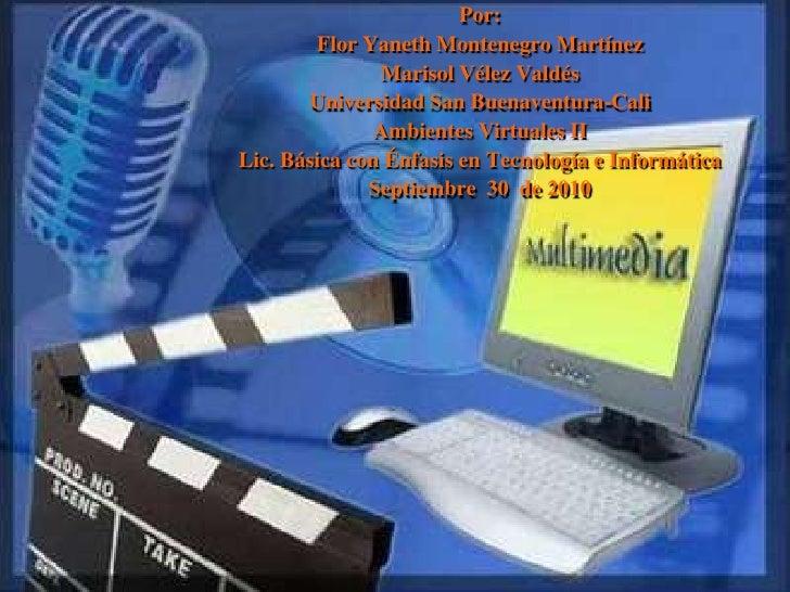 Por:<br />Flor Yaneth Montenegro Martínez<br />Marisol Vélez Valdés<br />Universidad San Buenaventura-Cali<br />Ambientes ...