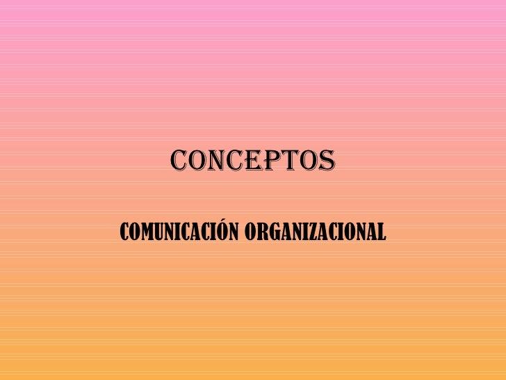 CONCEPTOS COMUNICACIÓN ORGANIZACIONAL
