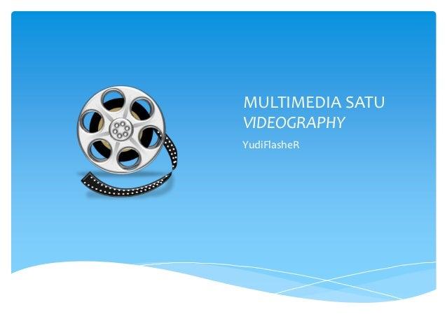 MULTIMEDIA SATUVIDEOGRAPHYYudiFlasheR