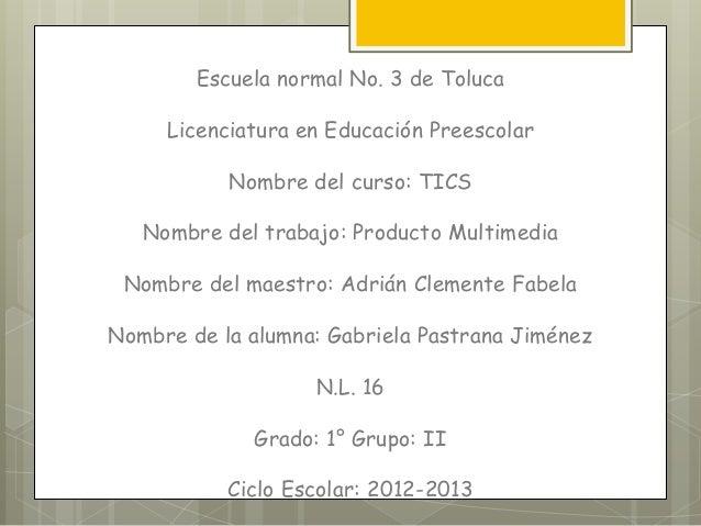Escuela normal No. 3 de Toluca     Licenciatura en Educación Preescolar           Nombre del curso: TICS   Nombre del trab...