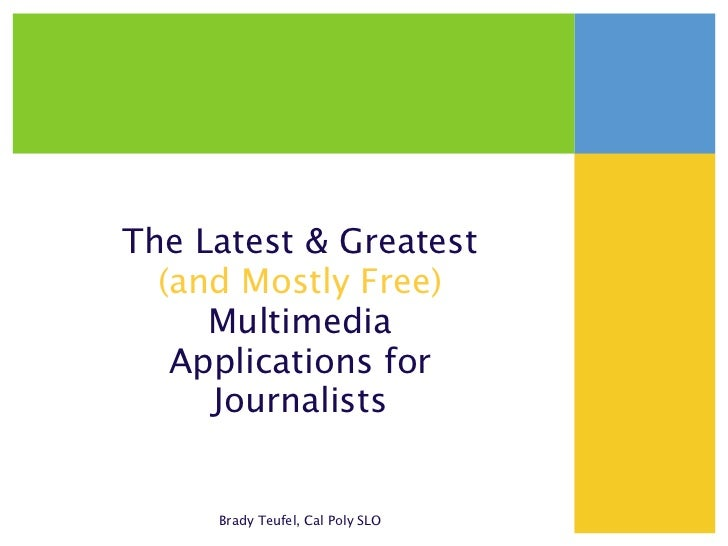 The Latest & Greatest  (and Mostly Free)     Multimedia   Applications for     Journalists     Brady Teufel, Cal Poly SLO