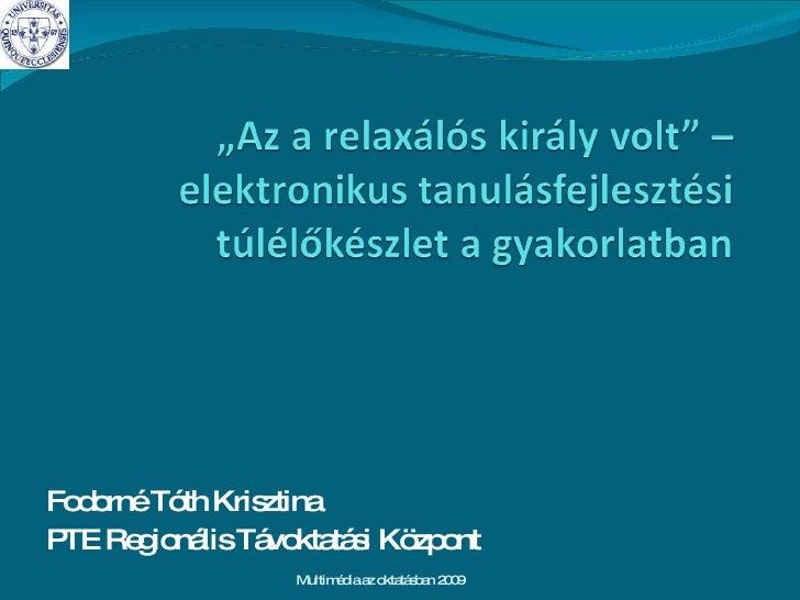 Fodorné Tóth Krisztina PTE Regionális Távoktatási Központ Multimédia az oktatásban 2009