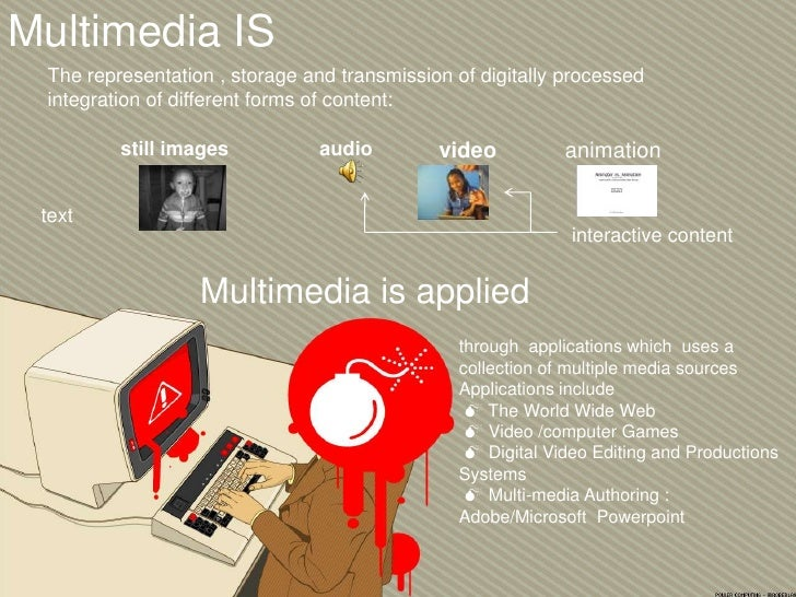 Multimedia IS  The representation , storage and transmission of digitally processed  integration of different forms of con...