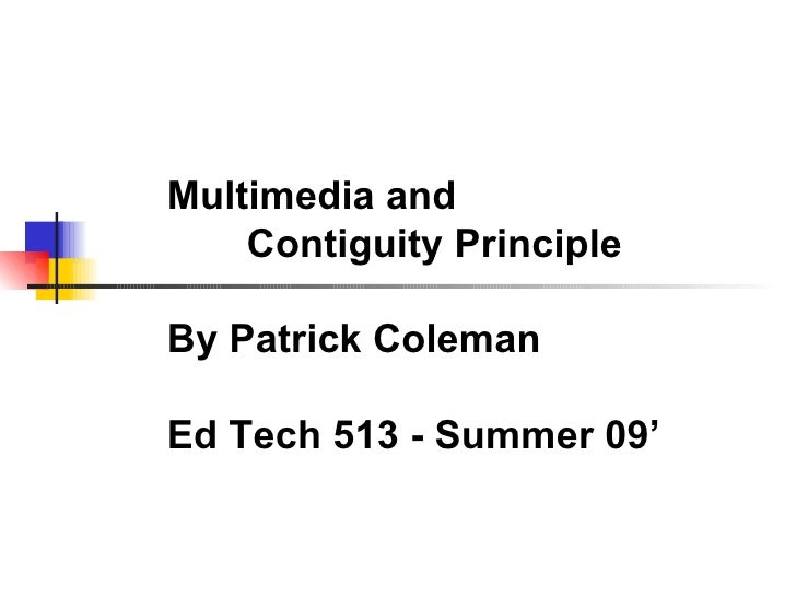 Multimedia and  Contiguity Principle By Patrick Coleman Ed Tech 513 - Summer 09'