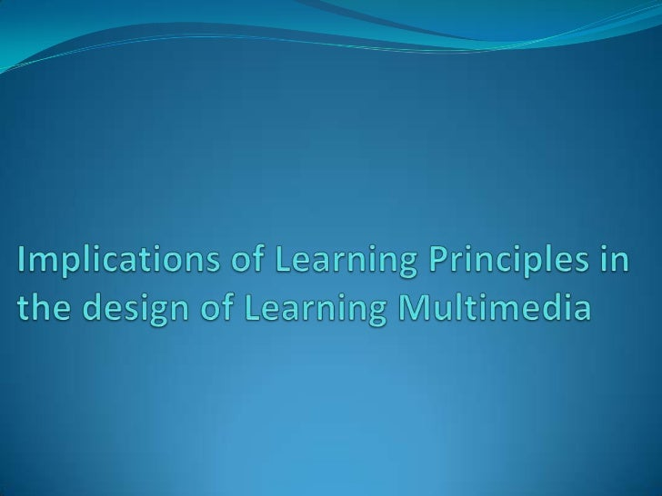 Implications of Learning Principles in the design of Learning Multimedia<br />